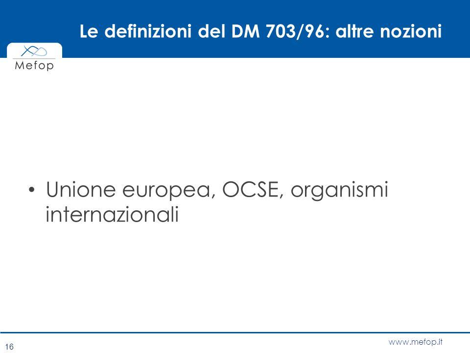www.mefop.it Le definizioni del DM 703/96: altre nozioni Unione europea, OCSE, organismi internazionali 16