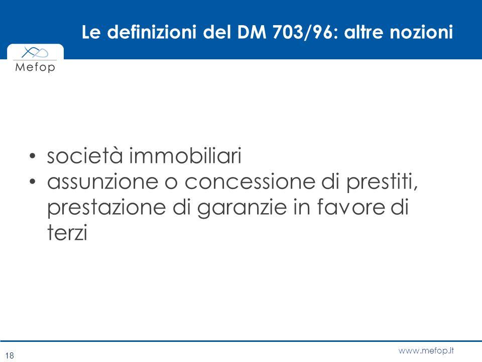 www.mefop.it Le definizioni del DM 703/96: altre nozioni società immobiliari assunzione o concessione di prestiti, prestazione di garanzie in favore d