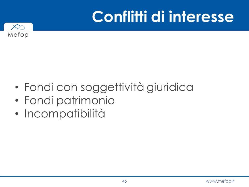 www.mefop.it Conflitti di interesse Fondi con soggettività giuridica Fondi patrimonio Incompatibilità 46