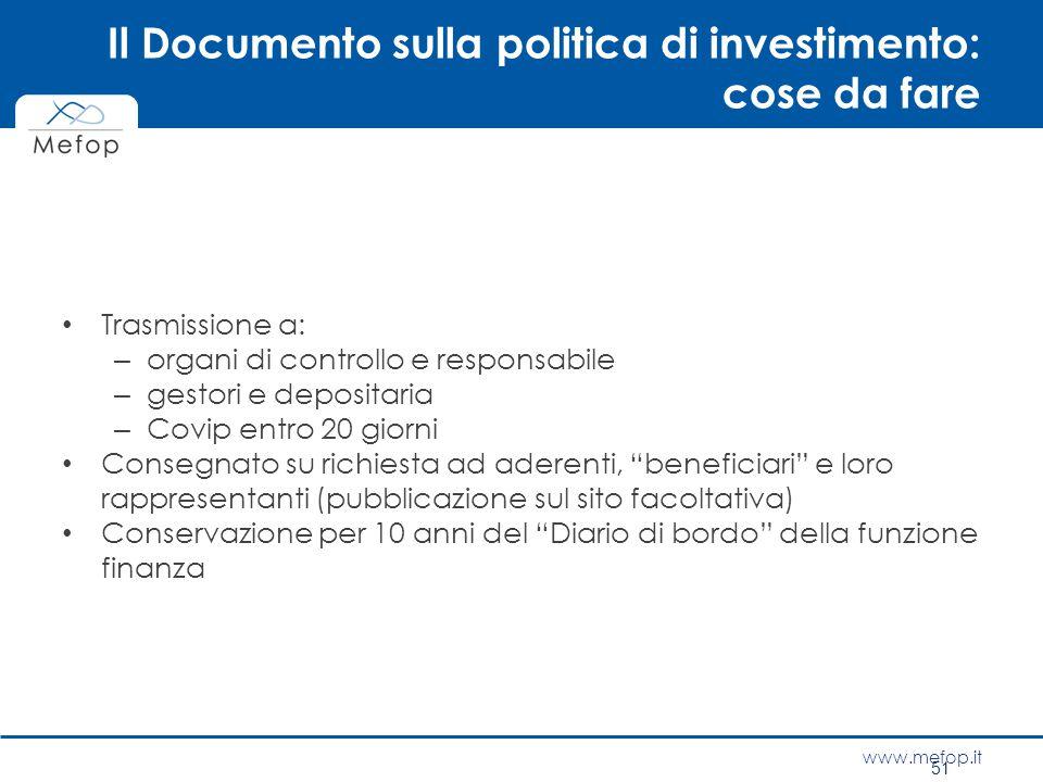 www.mefop.it Il Documento sulla politica di investimento: cose da fare Trasmissione a: – organi di controllo e responsabile – gestori e depositaria –