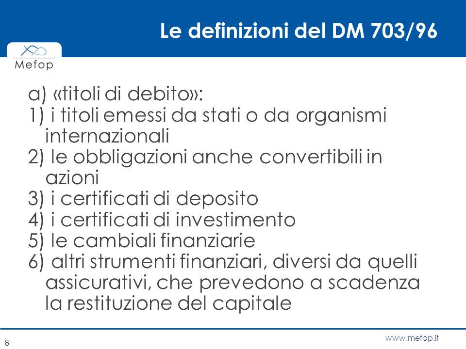 www.mefop.it Le definizioni del DM 703/96 a) «titoli di debito»: 1) i titoli emessi da stati o da organismi internazionali 2) le obbligazioni anche co