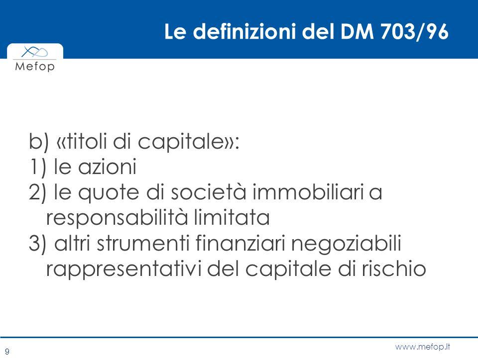 www.mefop.it Le definizioni del DM 703/96 b) «titoli di capitale»: 1) le azioni 2) le quote di società immobiliari a responsabilità limitata 3) altri