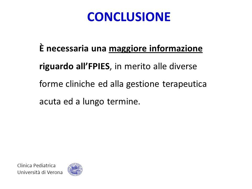 Clinica Pediatrica Università di Verona CONCLUSIONE È necessaria una maggiore informazione riguardo all'FPIES, in merito alle diverse forme cliniche e
