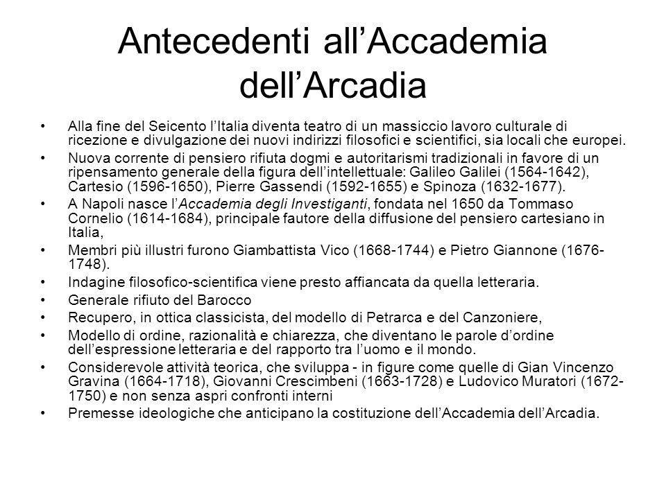 Antecedenti all'Accademia dell'Arcadia Alla fine del Seicento l'Italia diventa teatro di un massiccio lavoro culturale di ricezione e divulgazione dei