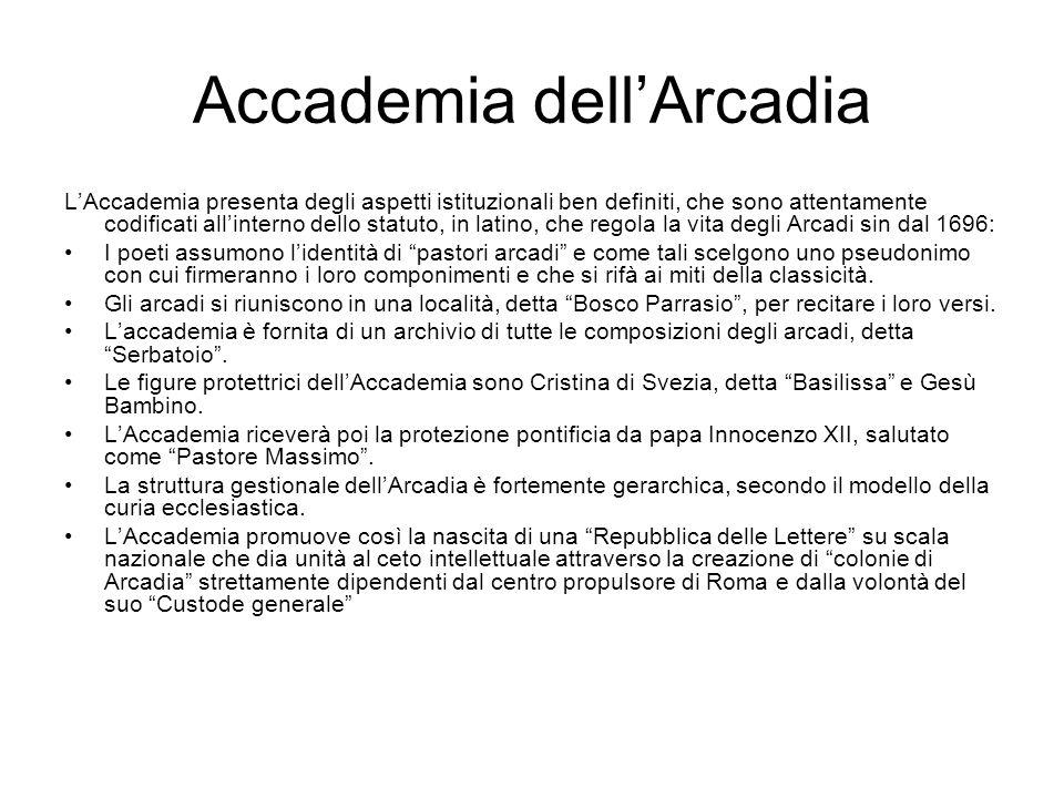 Accademia dell'Arcadia L'Accademia presenta degli aspetti istituzionali ben definiti, che sono attentamente codificati all'interno dello statuto, in l