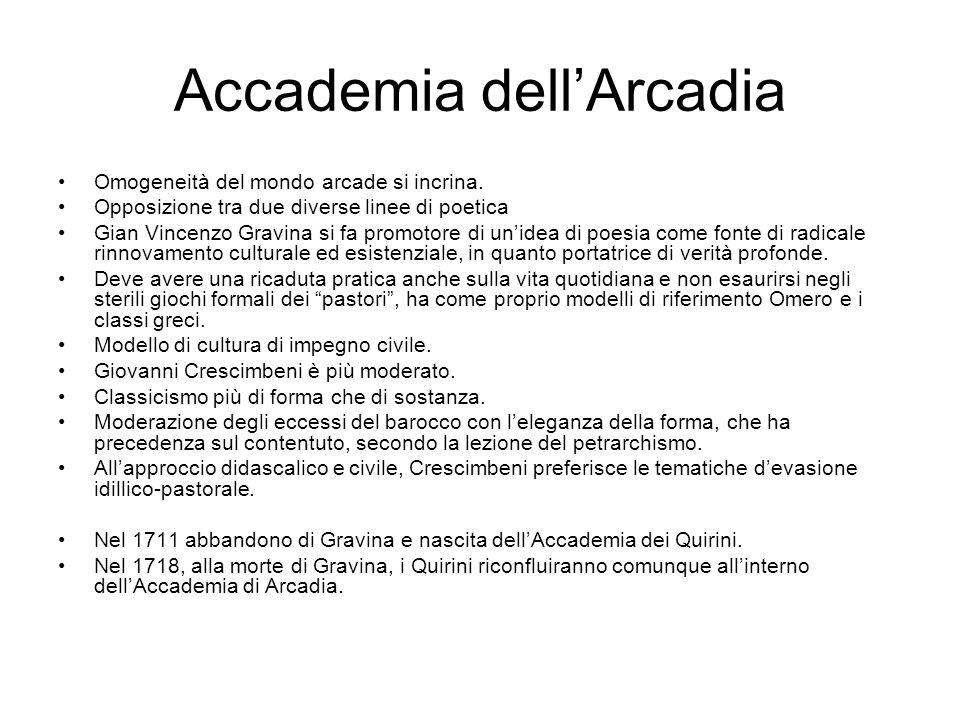 Accademia dell'Arcadia Omogeneità del mondo arcade si incrina. Opposizione tra due diverse linee di poetica Gian Vincenzo Gravina si fa promotore di u