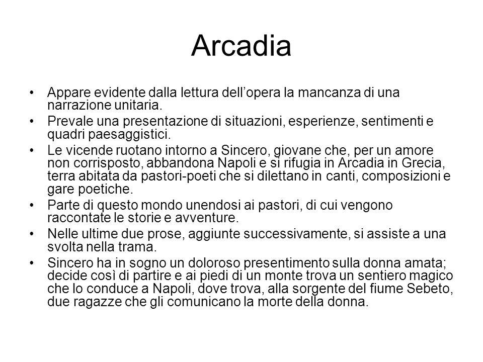 Arcadia Appare evidente dalla lettura dell'opera la mancanza di una narrazione unitaria. Prevale una presentazione di situazioni, esperienze, sentimen