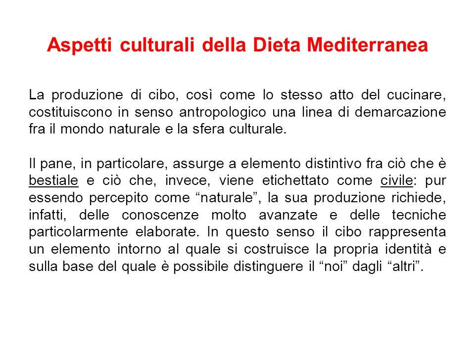 Aspetti culturali della Dieta Mediterranea La produzione di cibo, così come lo stesso atto del cucinare, costituiscono in senso antropologico una linea di demarcazione fra il mondo naturale e la sfera culturale.