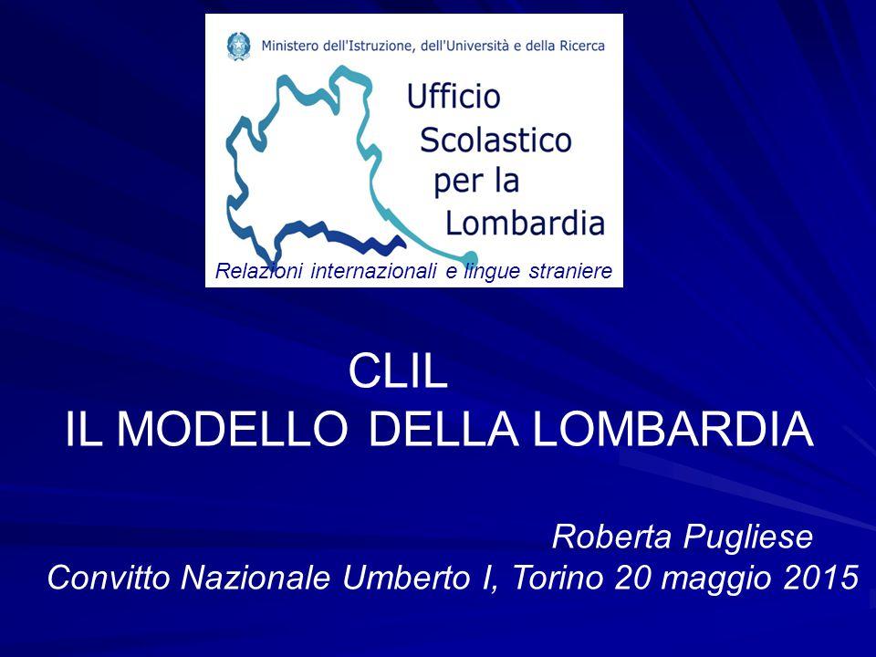 CLIL IL MODELLO DELLA LOMBARDIA Roberta Pugliese Convitto Nazionale Umberto I, Torino 20 maggio 2015 Relazioni internazionali e lingue straniere