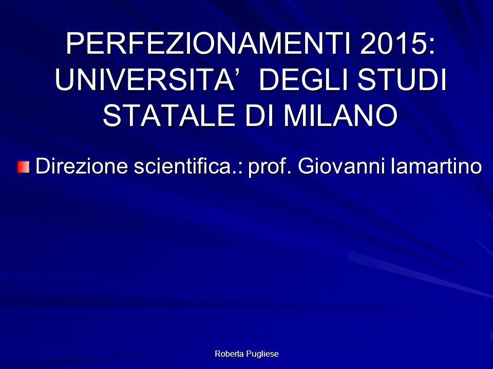 Roberta Pugliese PERFEZIONAMENTI 2015: UNIVERSITA' DEGLI STUDI STATALE DI MILANO Direzione scientifica.: prof. Giovanni Iamartino