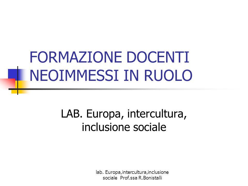 lab. Europa,intercultura,inclusione sociale Prof.ssa R.Bonistalli FORMAZIONE DOCENTI NEOIMMESSI IN RUOLO LAB. Europa, intercultura, inclusione sociale