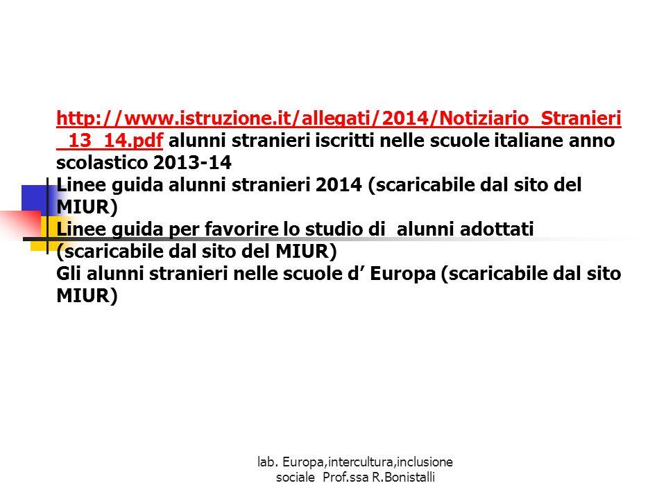 lab. Europa,intercultura,inclusione sociale Prof.ssa R.Bonistalli http://www.istruzione.it/allegati/2014/Notiziario_Stranieri _13_14.pdfhttp://www.ist