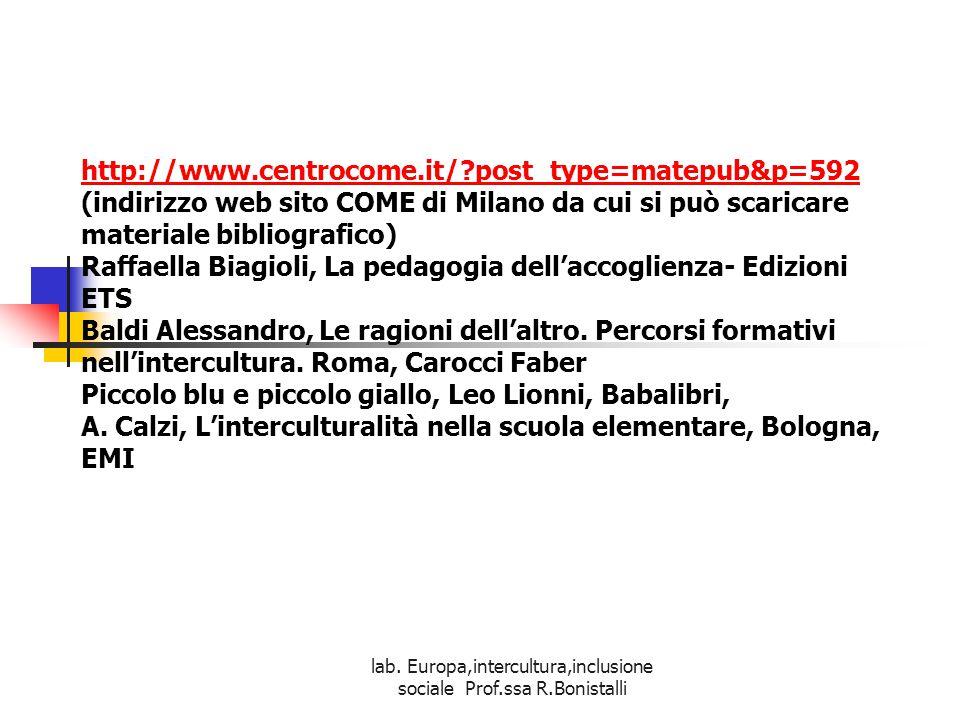 lab. Europa,intercultura,inclusione sociale Prof.ssa R.Bonistalli http://www.centrocome.it/?post_type=matepub&p=592 http://www.centrocome.it/?post_typ