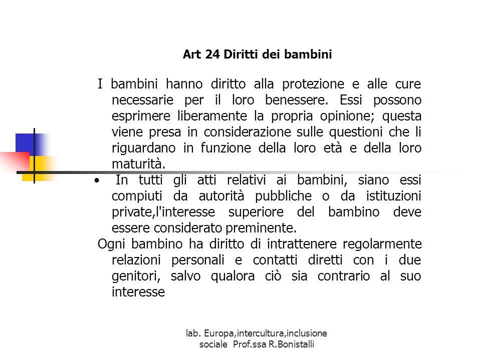 lab. Europa,intercultura,inclusione sociale Prof.ssa R.Bonistalli Art 24 Diritti dei bambini I bambini hanno diritto alla protezione e alle cure neces