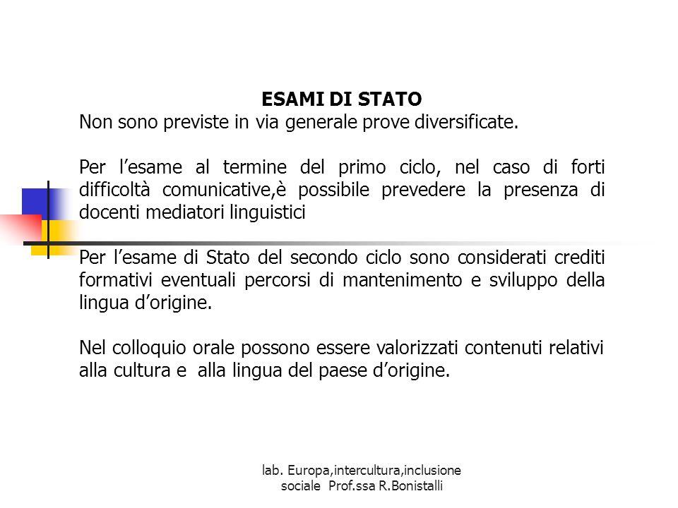 lab. Europa,intercultura,inclusione sociale Prof.ssa R.Bonistalli ESAMI DI STATO Non sono previste in via generale prove diversificate. Per l'esame al