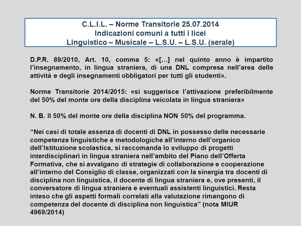 C.L.I.L. – Norme Transitorie 25.07.2014 Indicazioni comuni a tutti i licei Linguistico – Musicale – L.S.U. – L.S.U. (serale) D.P.R. 89/2010, Art. 10,