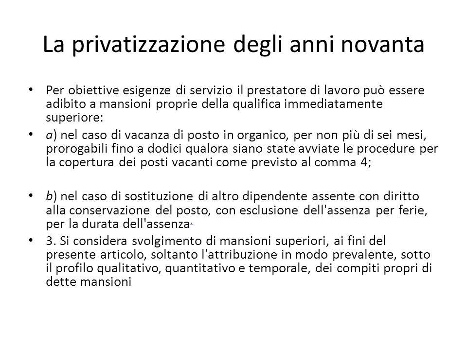 La privatizzazione degli anni novanta Per obiettive esigenze di servizio il prestatore di lavoro può essere adibito a mansioni proprie della qualifica