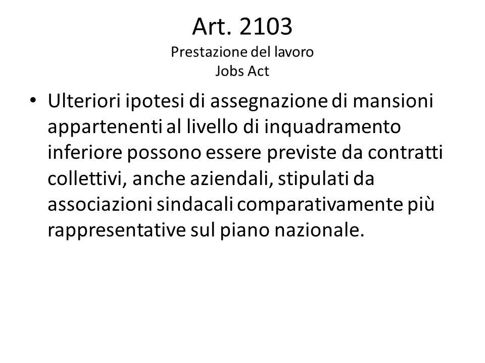 Art. 2103 Prestazione del lavoro Jobs Act Ulteriori ipotesi di assegnazione di mansioni appartenenti al livello di inquadramento inferiore possono ess