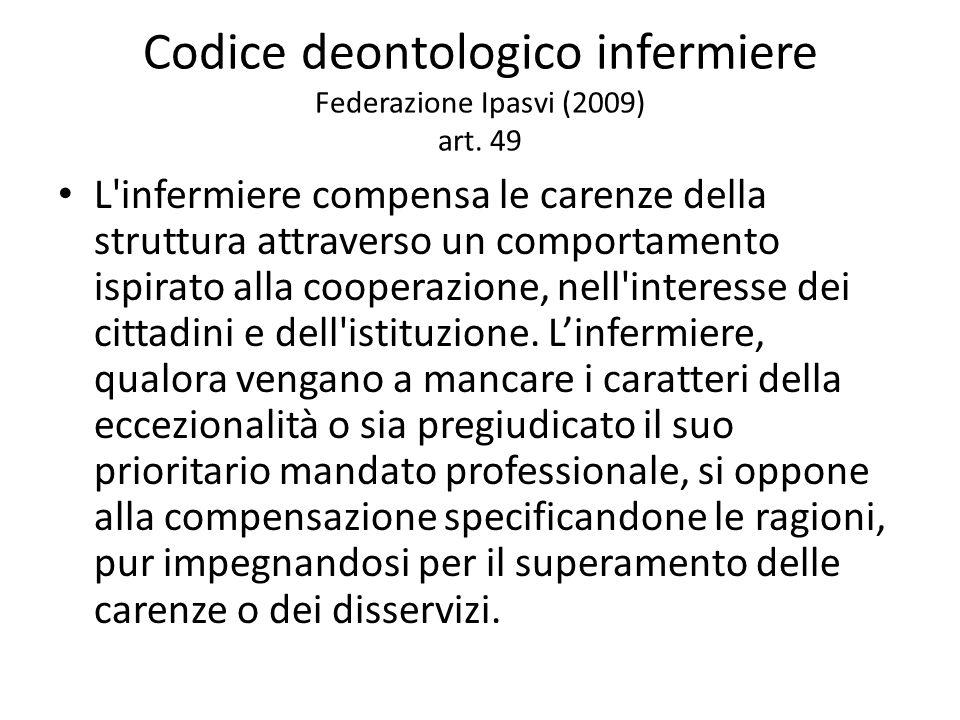 Codice deontologico infermiere Federazione Ipasvi (2009) art. 49 L'infermiere compensa le carenze della struttura attraverso un comportamento ispirato