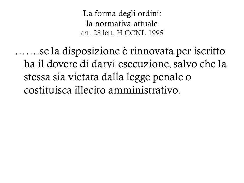 La forma degli ordini: la normativa attuale art. 28 lett. H CCNL 1995 …….se la disposizione è rinnovata per iscritto ha il dovere di darvi esecuzione,