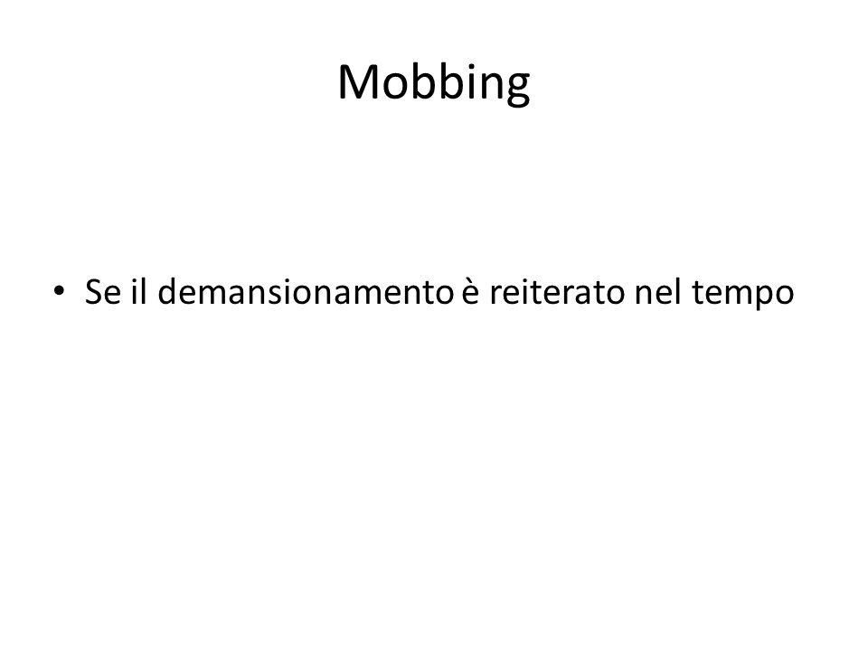 Mobbing Se il demansionamento è reiterato nel tempo