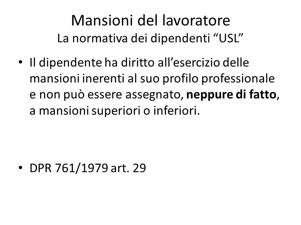 """Mansioni del lavoratore La normativa dei dipendenti """"USL"""" Il dipendente ha diritto all'esercizio delle mansioni inerenti al suo profilo professionale"""