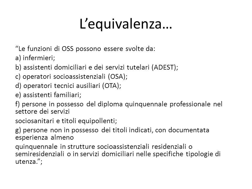 """L'equivalenza… """"Le funzioni di OSS possono essere svolte da: a) infermieri; b) assistenti domiciliari e dei servizi tutelari (ADEST); c) operatori soc"""