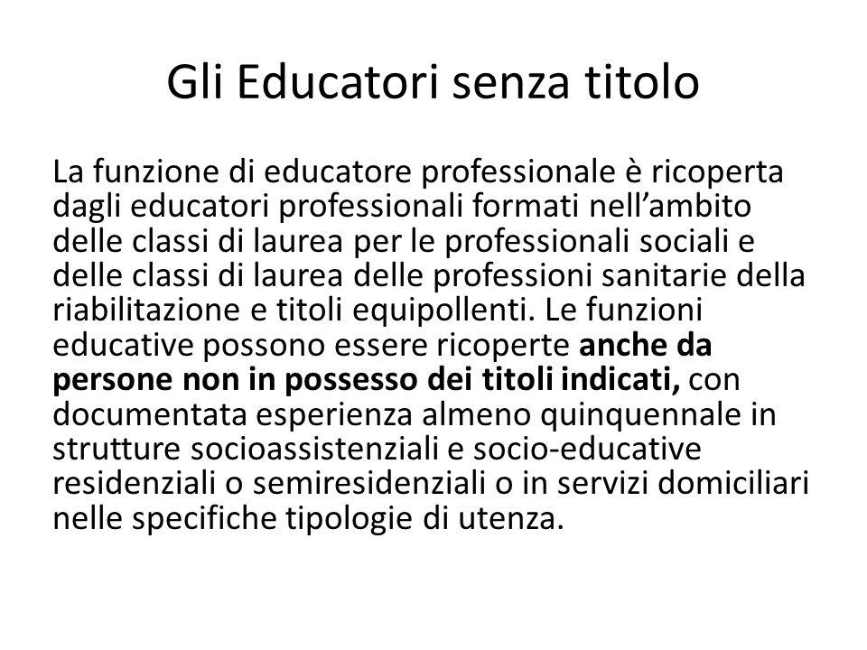 Gli Educatori senza titolo La funzione di educatore professionale è ricoperta dagli educatori professionali formati nell'ambito delle classi di laurea