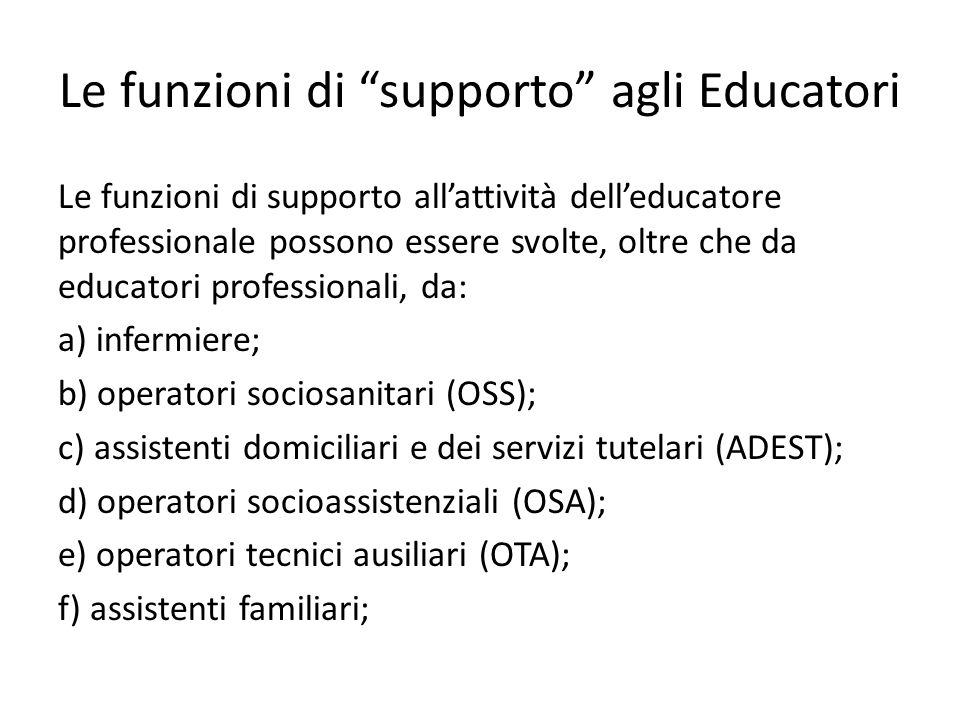 """Le funzioni di """"supporto"""" agli Educatori Le funzioni di supporto all'attività dell'educatore professionale possono essere svolte, oltre che da educato"""