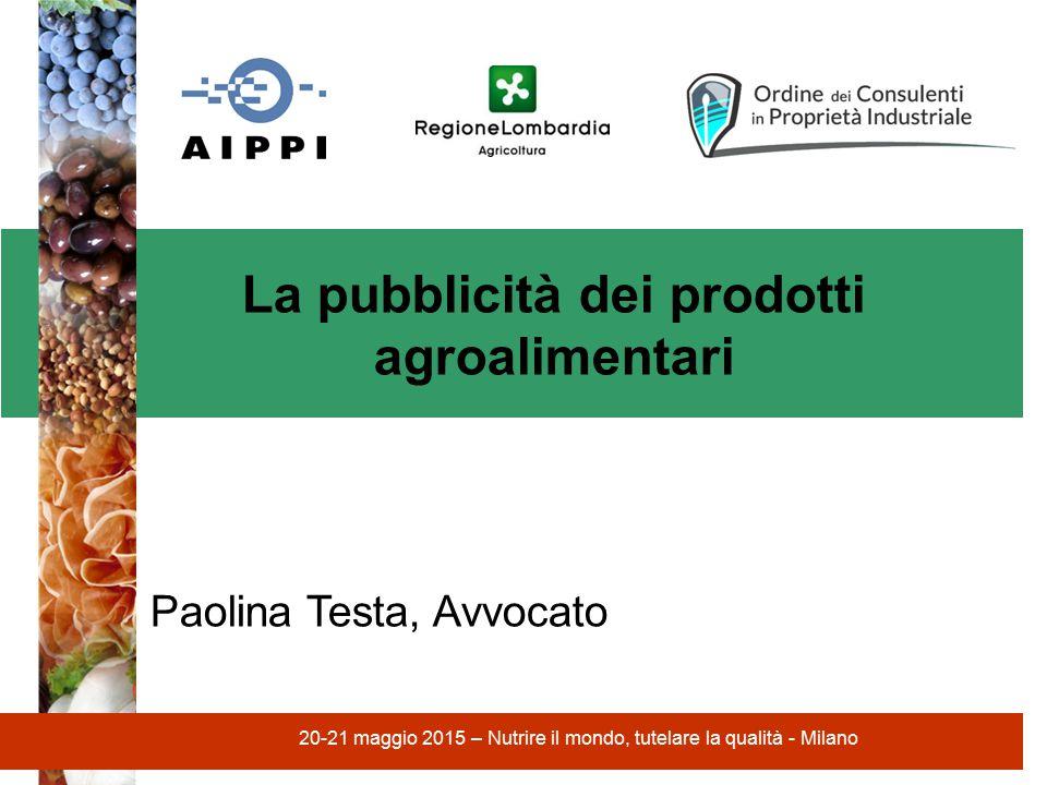 La pubblicità dei prodotti agroalimentari Paolina Testa, Avvocato 20-21 maggio 2015 – Nutrire il mondo, tutelare la qualità - Milano
