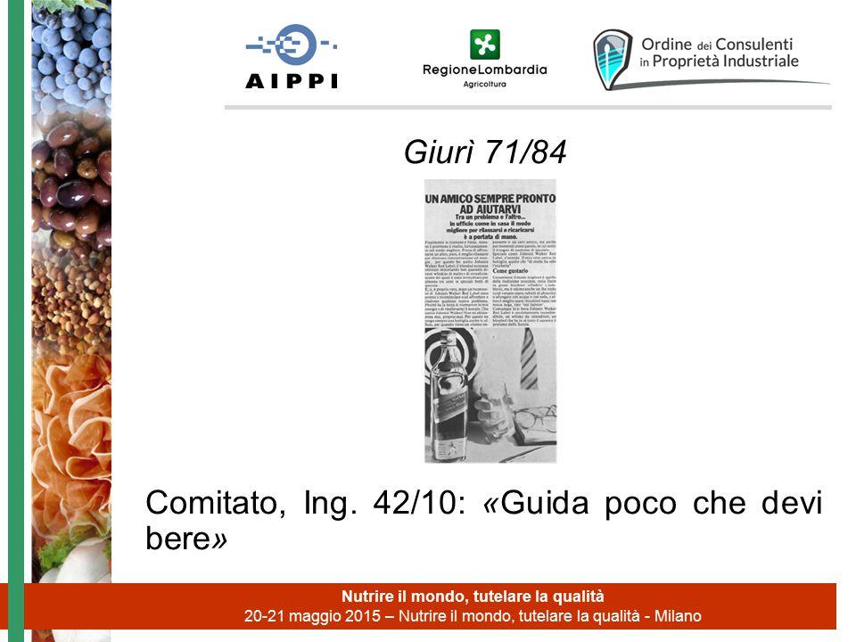 Giurì 71/84 Comitato, Ing. 42/10: «Guida poco che devi bere» Nutrire il mondo, tutelare la qualità 20-21 maggio 2015 – Nutrire il mondo, tutelare la q