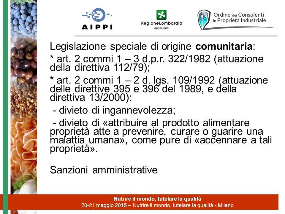 Legislazione speciale di origine comunitaria: * art. 2 commi 1 – 3 d.p.r. 322/1982 (attuazione della direttiva 112/79); * art. 2 commi 1 – 2 d. lgs. 1