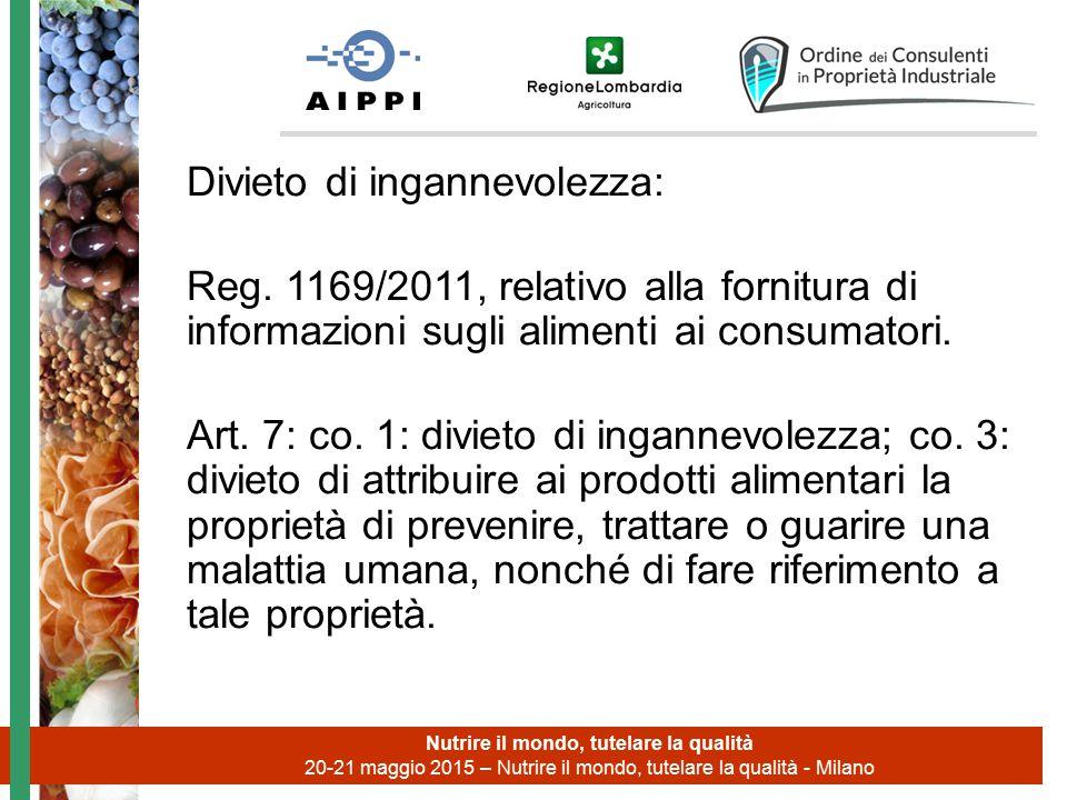 Divieto di ingannevolezza: Reg. 1169/2011, relativo alla fornitura di informazioni sugli alimenti ai consumatori. Art. 7: co. 1: divieto di ingannevol