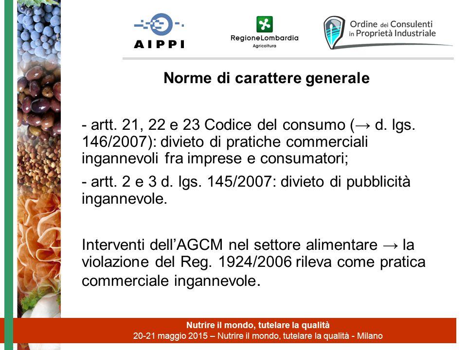 Norme di carattere generale - artt. 21, 22 e 23 Codice del consumo (→ d. lgs. 146/2007): divieto di pratiche commerciali ingannevoli fra imprese e con