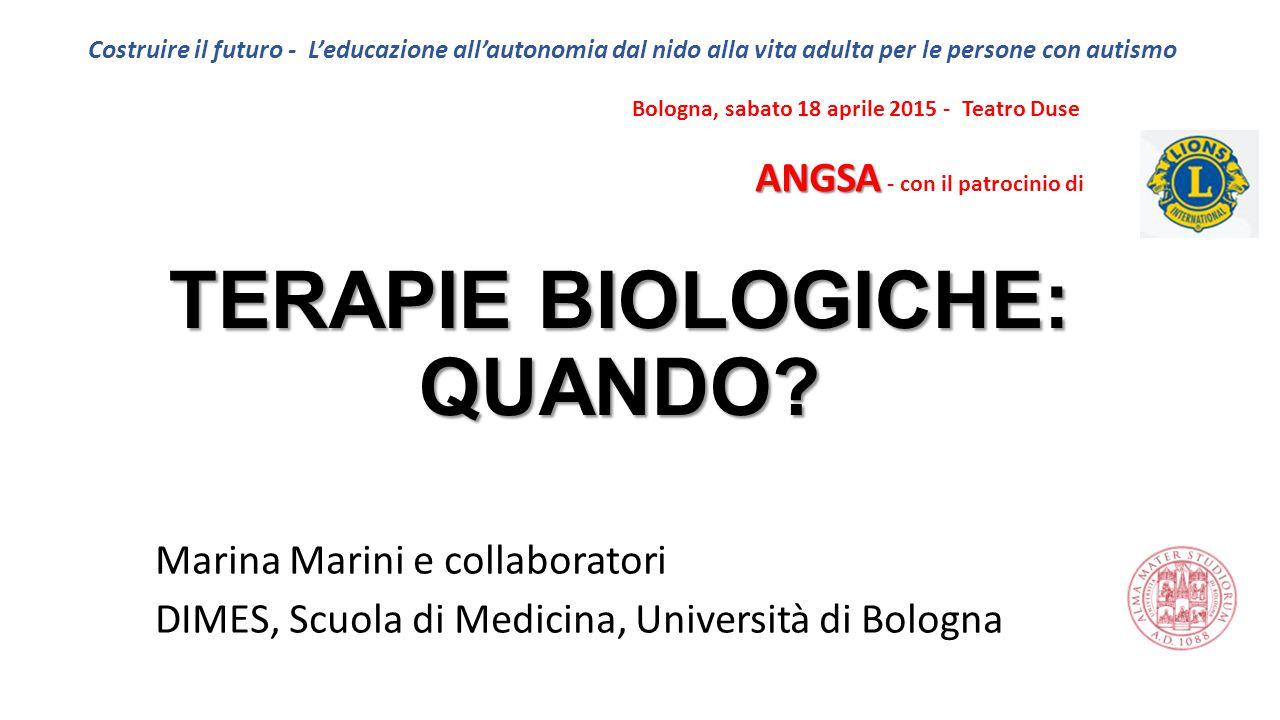TERAPIE BIOLOGICHE: QUANDO? Marina Marini e collaboratori DIMES, Scuola di Medicina, Università di Bologna Costruire il futuro - L'educazione all'auto
