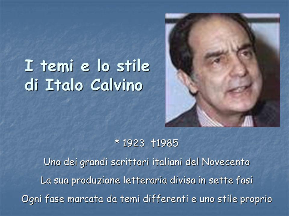 I temi e lo stile di Italo Calvino * 1923 †1985 Uno dei grandi scrittori italiani del Novecento La sua produzione letteraria divisa in sette fasi Ogni