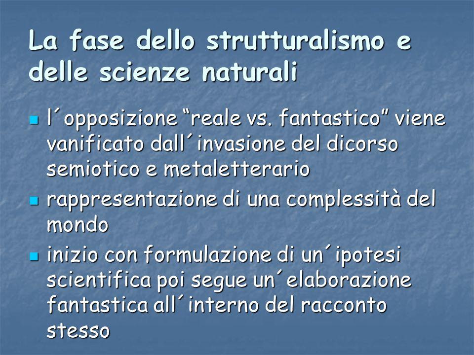 """La fase dello strutturalismo e delle scienze naturali l´opposizione """"reale vs. fantastico"""" viene vanificato dall´invasione del dicorso semiotico e met"""