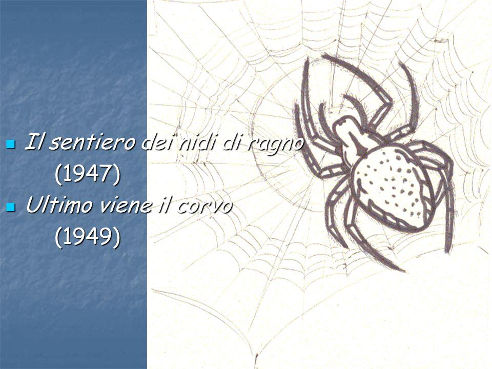 Il sentiero dei nidi di ragno Il sentiero dei nidi di ragno(1947) Ultimo viene il corvo Ultimo viene il corvo(1949)