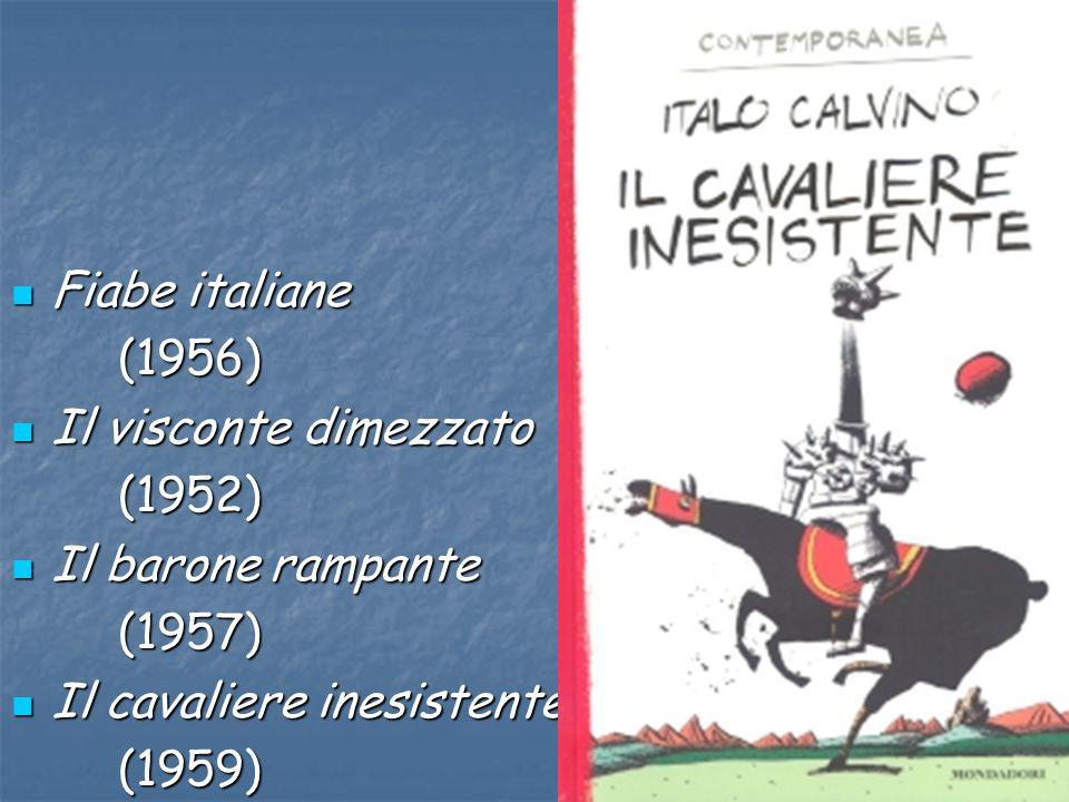 Fiabe italiane Fiabe italiane(1956) Il visconte dimezzato Il visconte dimezzato(1952) Il barone rampante Il barone rampante(1957) Il cavaliere inesist
