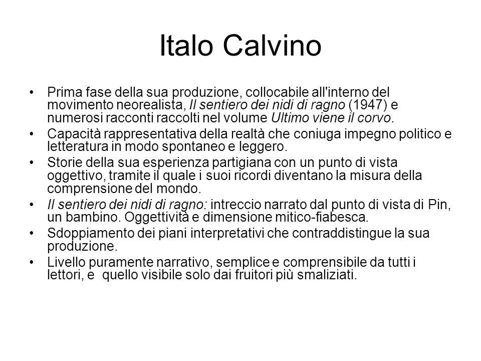 Italo Calvino Prima fase della sua produzione, collocabile all interno del movimento neorealista, Il sentiero dei nidi di ragno (1947) e numerosi racconti raccolti nel volume Ultimo viene il corvo.