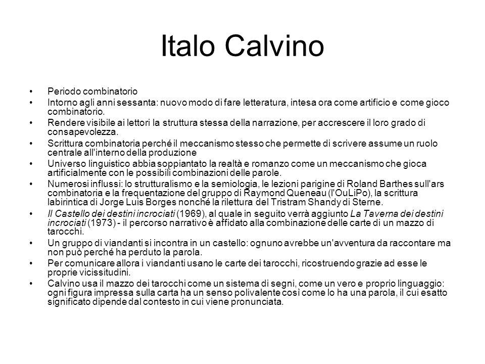 Italo Calvino Periodo combinatorio Intorno agli anni sessanta: nuovo modo di fare letteratura, intesa ora come artificio e come gioco combinatorio.