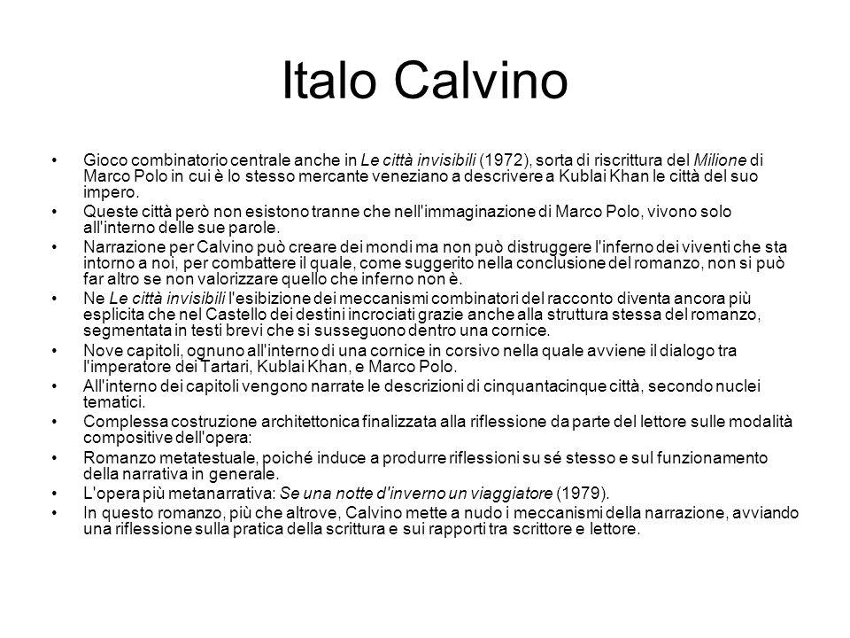 Italo Calvino Gioco combinatorio centrale anche in Le città invisibili (1972), sorta di riscrittura del Milione di Marco Polo in cui è lo stesso mercante veneziano a descrivere a Kublai Khan le città del suo impero.