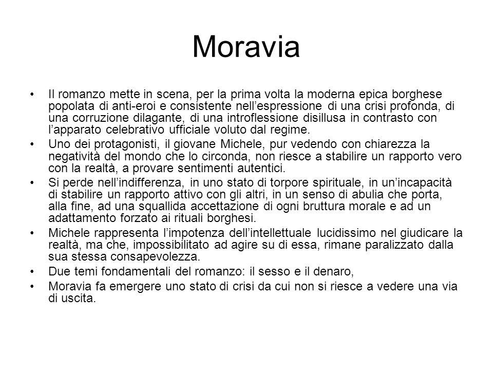 Moravia Il romanzo mette in scena, per la prima volta la moderna epica borghese popolata di anti-eroi e consistente nell'espressione di una crisi profonda, di una corruzione dilagante, di una introflessione disillusa in contrasto con l'apparato celebrativo ufficiale voluto dal regime.
