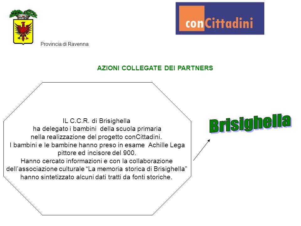 AZIONI COLLEGATE DEI PARTNERS Provincia di Ravenna IL C.C.R. di Brisighella ha delegato i bambini della scuola primaria nella realizzazione del proget