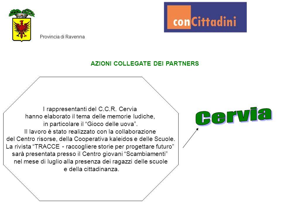 AZIONI COLLEGATE DEI PARTNERS Provincia di Ravenna I rappresentanti del C.C.R. Cervia hanno elaborato il tema delle memorie ludiche, in particolare il
