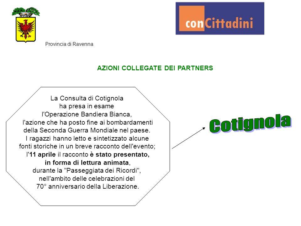 AZIONI COLLEGATE DEI PARTNERS Provincia di Ravenna La Consulta di Cotignola ha presa in esame l'Operazione Bandiera Bianca, l'azione che ha posto fine