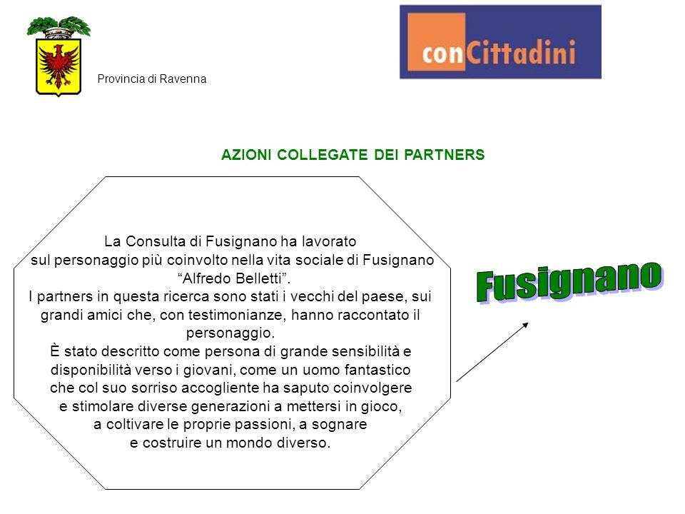 AZIONI COLLEGATE DEI PARTNERS Provincia di Ravenna La Consulta di Fusignano ha lavorato sul personaggio più coinvolto nella vita sociale di Fusignano
