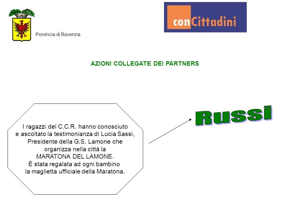 AZIONI COLLEGATE DEI PARTNERS Provincia di Ravenna I ragazzi del C.C.R. hanno conosciuto e ascoltato la testimonianza di Lucia Sassi, Presidente della