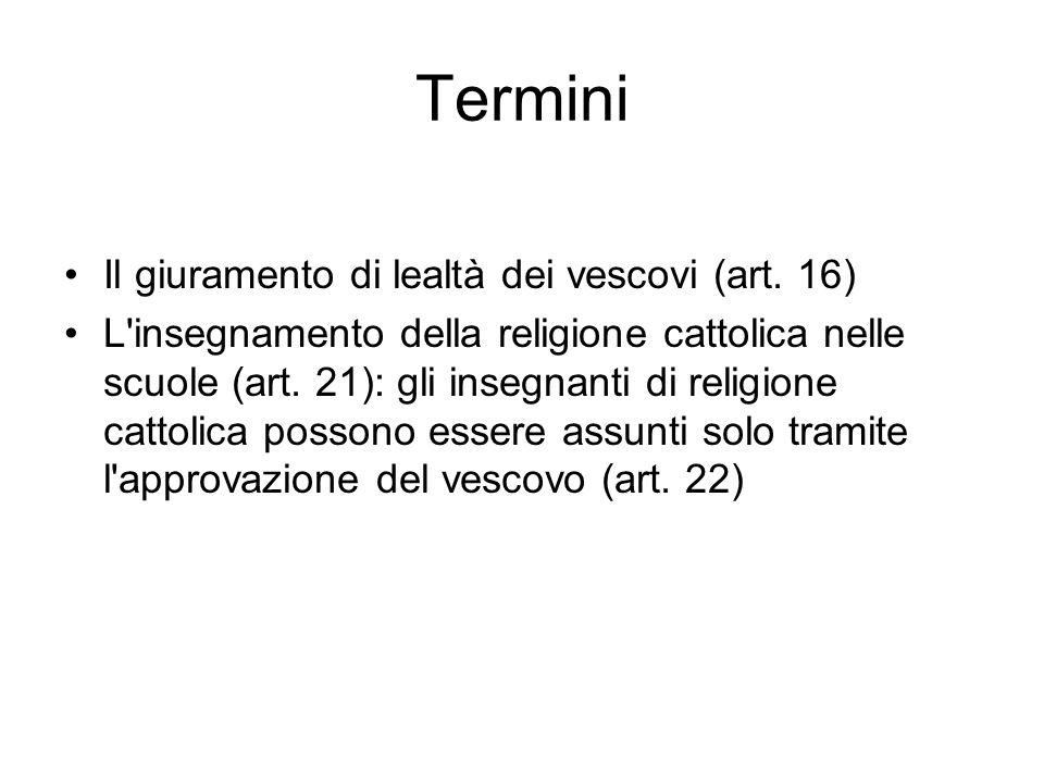 Termini Il giuramento di lealtà dei vescovi (art. 16) L'insegnamento della religione cattolica nelle scuole (art. 21): gli insegnanti di religione cat