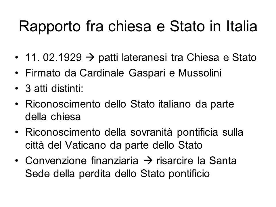 Rapporto fra chiesa e Stato in Italia 11. 02.1929  patti lateranesi tra Chiesa e Stato Firmato da Cardinale Gaspari e Mussolini 3 atti distinti: Rico